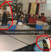 HOW: This kid was already in 2016 in 2005  2005 HOW