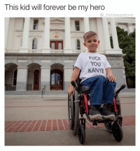 Fuck You, Funny, and Kanye: This kid will forever be my hero  theblessedone  FUCK  YOU  KANYE (@memes)