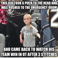Funny, Head, and Watch: THIS KIDTOONAPUCK TOTHE HEAD AND.  WASRUSHED TO THE EMERGENCY ROOMi  AND CAME BACK TO WATCH HIS  TEAM WIN IN OTAFTER 3STTCHES Little man is a legend 🙌🙌🙌