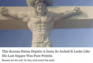 Holy gains.: This Korean Statue Depicts A Jesus So Jacked It Looks Like  His Last Supper Was Pure Protein  Blessed are the buff, for they shall inherit the earth Holy gains.