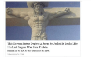 Found this on my phone for somewhere.: This Korean Statue Depicts A Jesus So Jacked It Looks Like  His Last Supper Was Pure Protein  Biessed are the buff, for they shall inherit the earth.  VIRALCRUNCH COM Found this on my phone for somewhere.