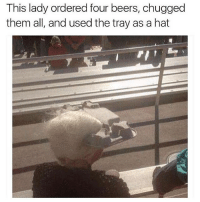 This lady ordered four beers, chugged  them all, and used the tray as a hat Fucking Savage 😂😂😂😂 ComePartyOnaRealPage🎈