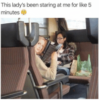 Memes, Been, and 🤖: This lady's been staring at me for like 5  minutes Look away! 😂