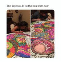 Best, Date, and Girl Memes: This legit would be the best date ever hi