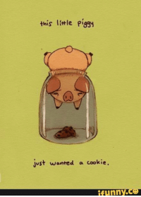 Cookies, Memes, and 🤖: this li  piggy  just wanted a cookie  funny Poor piggy.