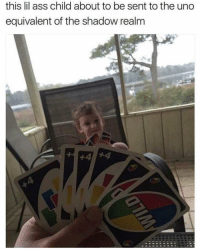 Ass, Memes, and Uno: this lil ass child about to be sent to the uno  equivalent of the shadow realm  +4 4 😩😂