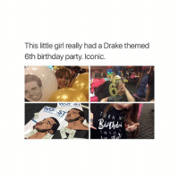 Birthday, Drake, and Memes: This little girl really had a Drake themed  6th birthday party. Iconic.  KYMr. 있  RN MY  INTO 😂😂😂(@zero_fucksgirl)