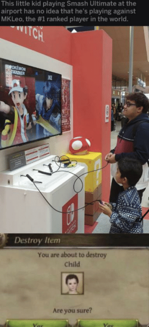 Memes, Pokemon, and Smashing: This little kid playing Smash Ultimate at the  airport has no idea that he's playing against  MKLeo, the #1 ranked player in the world.  TCH  POKEMON  TRAINER  IKE  Destroy Item  You are about to destroy  Child  Are you sure? Press F to pay respects via /r/memes https://ift.tt/33pQXNQ