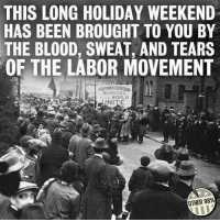 Memes, Been, and 🤖: THIS LONG HOLIDAY WEEKEND  HAS BEEN BROUGHT TO YOU BY  THE BLOOD, SWEAT, AND TEARS  OF THE LABOR MOVEMENT  WORKERS  tWORLD  NITE  OTHER 98%