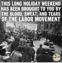 Happy Labor Day.   Via The Other 98%: THIS LONG HOLIDAY WEEKEND  HAS BEEN BROUGHT TO YOU BY  THE BLOOD, SWEAT AND TEARS  OF THE LABOR MOVEMENT  WORKERS  WORLD  INITE  OTHER 98% Happy Labor Day.   Via The Other 98%