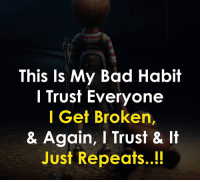 Bad, Memes, and 🤖: This ls My Bad Habit  l Trust Everyone  I Get Broken,  & Again, I Trust & It  Just Repeats..!!