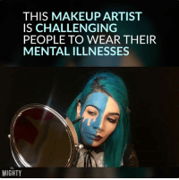 """What if we could see mental illness?"" (via The Mighty) facebook.com/MentalHealthOnTheMighty/videos/1863349983933711/: THIS MAKEUP ARTIST  IS CHALLENGING  PEOPLE TO WEAR THEIR  MENTAL ILLNESSES  MIGHTY ""What if we could see mental illness?"" (via The Mighty) facebook.com/MentalHealthOnTheMighty/videos/1863349983933711/"