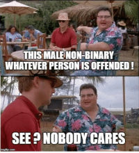 Club, Tumblr, and Blog: THIS MALE NON-BINARY  WHATEVERPERSONIS OFFENDED!  SEEPNOBODY CARES  imgfip.com laughoutloud-club:  Simple. Basic.