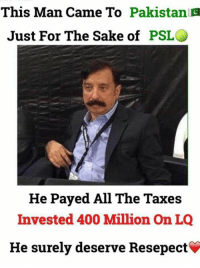 👍🏻: This Man Came To Pakistan C  Just For The Sake of  PSL  He Payed All The Taxes  Invested 400 Million On LQ  He surely deserve Resepect 👍🏻