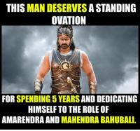 Kudos to Prabhas: THIS  MAN DESERVES  A STANDING  OVATION  FOR  SPENDING 5 YEARS  AND DEDICATING  HIMSELF TO THE ROLE OF  AMARENDRA AND MAHENDRA BAHUBALI Kudos to Prabhas