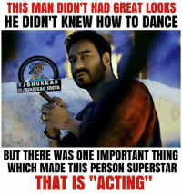 "Dancing, Memes, and How To: THIS MAN DIDN'T HAD GREAT LOOKS  HE DIDN'T KNEW HOW TO DANCE  BHUKKAD  OIBHuKKAD BUT THERE WAS ONE IMPORTANT THING  WHICH MADE THIS PERSON SUPERSTAR  THAT IS ""ACTING"" Ajay Devgn"