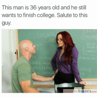 America, College, and Dank: This man is 36 years old and he still  wants to finish college. Salute to this  guy.  TISTICA  MEDIA  AMERICA coM Send me shit on snap guys my shit is razrxx best 3 I'm posting on my story's with yo snap name on it👏 ⬇️⬇️⬇️ Follow @icecoldsavage for more