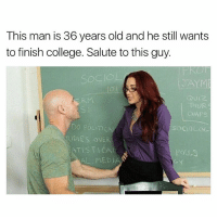 College, Instagram, and Memes: This man is 36 years old and he still wants  to finish college. Salute tothis guy.  CHAPS.  DO POLIT  TUDIES OVER  TISTICA  MEDI If you don't believe this, you have a special place in hell 🔸Follow us on 📸 Instagram: @KraksTV | @KraksHQ | @KraksNews 🔁 Twitter: @KraksTV 👻 Snapchat: @KraksTV 🌀Facebook: KraksTV | KraksHQ 🔴 YouTube: KraksHQ