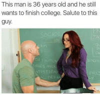 College, Memes, and Respect: This man is 36 years old and he still  wants to finish college. Salute to this  guy.  DO P  UDIES OVER  TISTICAL  Cy  Fo  AL MEDIA Respect 🙏😂💀