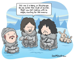 game-of-thrones-fans:  [No spoilers] Horny warg: This man is a Warg, or Skinchanger.  He can enter the minds of animals.  Right now he's soaring with an  eagle, scouting for the enemy.  SeeMikeDraw game-of-thrones-fans:  [No spoilers] Horny warg