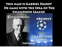 Legend ❤️ ... ➡️Credit: @originaltrollfootball: THIS MAN IS GABRIEL HANOT  HE CAME WITH THE IDEA OF THE  CHAMPIONS LEAGUE  FOriginalTrollFootball  #RESPECT  E F  CHAMPIONS  LEAGUE  Troll Football Legend ❤️ ... ➡️Credit: @originaltrollfootball