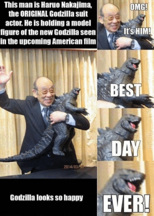 BEST DAY EVER: This man is Haruo Nakajima,  the ORIGINAL Godzilla suit  OMG!  actor. He is holding a model  figure of the new Godzilla seen  in the upcoming American film  It's HIM!  BEST  DAY  2014/03/90  Godzilla looks so happy  EVER! BEST DAY EVER