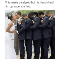 <p>I cant handle this&hellip;</p>: This man is paralysed but his friends held  him up to get married <p>I cant handle this&hellip;</p>
