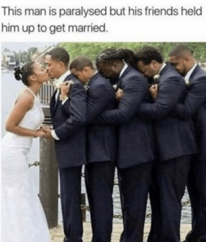 Best friends till the end via /r/wholesomememes http://bit.ly/2EgWf4q: This man is paralysed but his friends held  him up to get married. Best friends till the end via /r/wholesomememes http://bit.ly/2EgWf4q