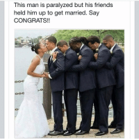 Dope, Memes, and Unity: This man is paralyzed but his friends  held him up to get married. Say  CONGRATS!! Are you your brothers keeper ? 17thsoulja BlackIG17th blackunity blackloveisbeautiful He is not paralyzed , I just saw the meme and thought it was dope so I shared it . I'm not Greek so I don't know if this a frat thing or not but I still feel the love an unity in this pic double tap if you agree ❤️