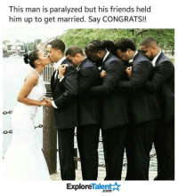 Definitely, Memes, and Definition: This man is paralyzed but his friends held  him up to get married. Say CONGRATS!!  Talent  Explore This is the true definition of friendship <3