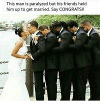 Memes, 🤖, and This Man: This man is paralyzed but his friends held  him up to get married. Say CONGRATS! Nahll they all tronna fuck his wife oml💯💯