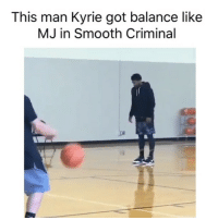 Basketball, Nba, and Smooth: This man Kyrie got balance like  MJ in Smooth Criminal Maybe the earth really is flat😂 (Via elitebono-Twitter, h-t: @thescore )