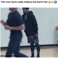 Nba, Earth, and Man: This man Kyrie really believe the Earth Flat  @Rea  NBAMemes YOO @kyrieirving YOU DIFFERENT MAN 😭😂