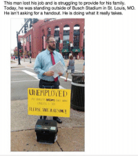 Family, Struggle, and Lost: This man lost his job and is struggling to provide for his family.  Today, he was standing outside of Busch Stadium in St. Louis, MO.  He isn't asking for a handout. He is doing what it really takes.  UNEMPLOYED  MY FNMMYS DREAMS DNI  UNLESS I  DO!  PLEASE TAKE A RESUME! This is a real man 👏