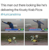 😭😭😭😭😭 What's your 🔋%: This man out there looking like he's  delivering the Krusty Krab Pizza  #Hurrcanelrma  ON THE PHONE  JUSTON DRAKE  BREAKINO NEWS  HURRICANE IRMA MAKES LANDFALL,  HEAVY RAN&TORNADOES LASH PLORDOA OOAY 😭😭😭😭😭 What's your 🔋%