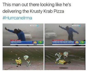 Drake, News, and Phone: This man out there looking like he's  delivering the Krusty Krab Pizza  #Hurrcanelrma  ON THE PHONE  >> BREAKING NEWS  USTON DRAKE  STOİM CHASER  HURRICANE IRMA MAKES LANDFALL Hes gonna fly away