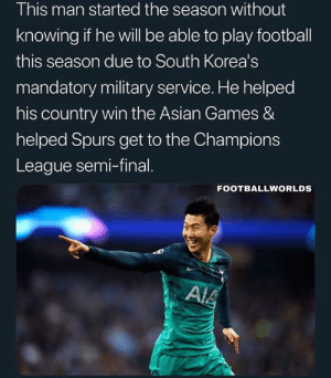 mandatory: This man started the season without  knowing if he will be able to play football  this season due to South Korea's  mandatory military service. He helped  his country win the Asian Games &  helped Spurs get to the Champions  League semi-final  FOOTBALLWORLDS