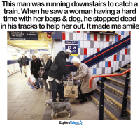 Memes, 🤖, and Trains: This man was running downstairs to catch a  train. When he sawa woman having a hard  time with her bags & dog, he stopped dead  in his tracks to help her out. It made me smile  Keep Left  d 10  Talent A  Explore I know a true gentleman when I see one <3