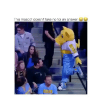Memes, Videos, and 🤖: This mascot doesn't take no for an answer Follow @comediic for more videos✨✨ - Credit: Unknown (DM for credit)