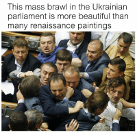 Beautiful, Paintings, and Classical Art: This mass brawl in the Ukrainian  parliament is more beautiful than  many renaissance paintings  at