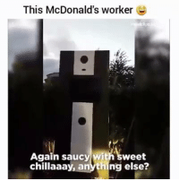Funny, McDonalds, and Saucy: This McDonald's worker  Again saucy with sweet  chillaaay, anything else?