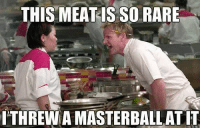 Anime, Dank, and Disney: THIS MEAT IS SO RARE  ITHREWMAMASTERBALLATIT Gordon Ramsay uses Masterball …. Rare meat escapes 😜 - Sent in by FunnyPokemonAmbassador @Hara_sweets ! Thanks! ___________ Want to become an official Funny Pokemon Ambassador too? Then DM us your best and funniest pokemon memes to feature 😀 ___________ pokemon nintendo anime art geek deviantart pokemonart videogames comics pikachu meme draw dankmemes pokemoncards followme gamer gaming pokemontcg dank pokemongo pokemonmemes gordonramsay likeme lol disney nintendoswitch cook chef