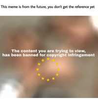 "Future, Meme, and Memes: This meme is from the future, you don't get the reference yet  The content you are trying to view,  has been banned for copyright infringement <p>Are you allowed to post orginal memes to this subreddit? via /r/memes <a href=""https://ift.tt/2l5CH9a"">https://ift.tt/2l5CH9a</a></p>"