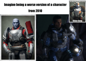 Its the shoulder pad that makes the commander: This Meme was brought to you by:  Imagine being a worse version of a character  from 2010  Shaxx Gang  HAM Its the shoulder pad that makes the commander