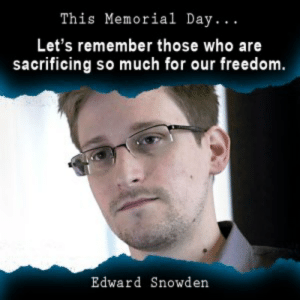 Memorial Day Weekend | Libertopia Graphics: This Memorial Day.  Let's remember those who are  sacrificing so much for our freedom.  Edward Snowden Memorial Day Weekend | Libertopia Graphics