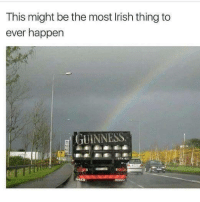 Irish, Luck, and Thing: This might be the most Irish thing to  ever happen  İUİNNESS.  IVECo Luck o the Irish!