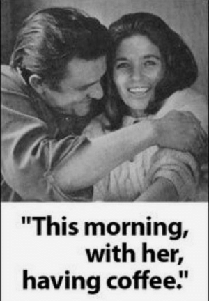 "Johnny Cash's answer when asked to define his personal paradise.: ""This morning,  with her,  having coffee"" Johnny Cash's answer when asked to define his personal paradise."