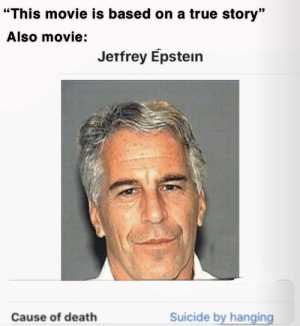"""uh oh: """"This movie is based on a true story""""  Also movie:  Jetfrey Epstein  Suicide by hanging  Cause of death uh oh"""
