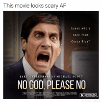 Af, God, and Memes: This movie looks scary AF  Gu ess who's  back from  Costa Rica?  J A KE GYLLENH A AL IS M I C H A EL SCO TT  NO GOD, PLEASE NO  RESTRICTED P  PARENT OR ADULT GUADIANo  UNDER 17 REQUIRES  ORVINOvICO.UK The film that puts the HR in horror 😱