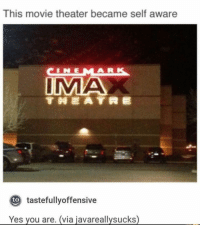 Af, Memes, and Movie: This movie theater became self aware  IN E  A R  IMA  to  tastefullyoffensive  Yes you are. (via javareallysucks) 😂Woke AF